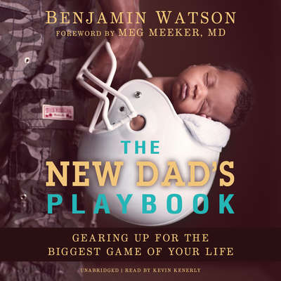 The New Dad's Playbook: Gearing Up for the Biggest Game of Your Life Audiobook, by Benjamin Watson