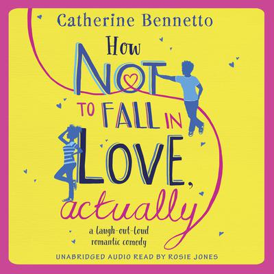 How Not to Fall in Love, Actually: a laugh-out-loud romantic comedy Audiobook, by Catherine Bennetto
