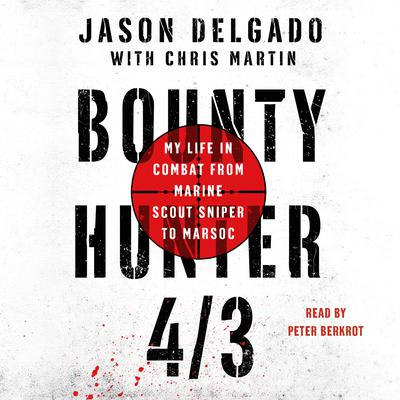 Bounty Hunter 4/3: From the Bronx to Marine Scout Sniper Audiobook, by Jason Delgado