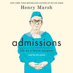 Admissions: Life as a Brain Surgeon Audiobook, by Henry Marsh