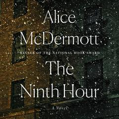 The Ninth Hour: A Novel Audiobook, by Alice McDermott
