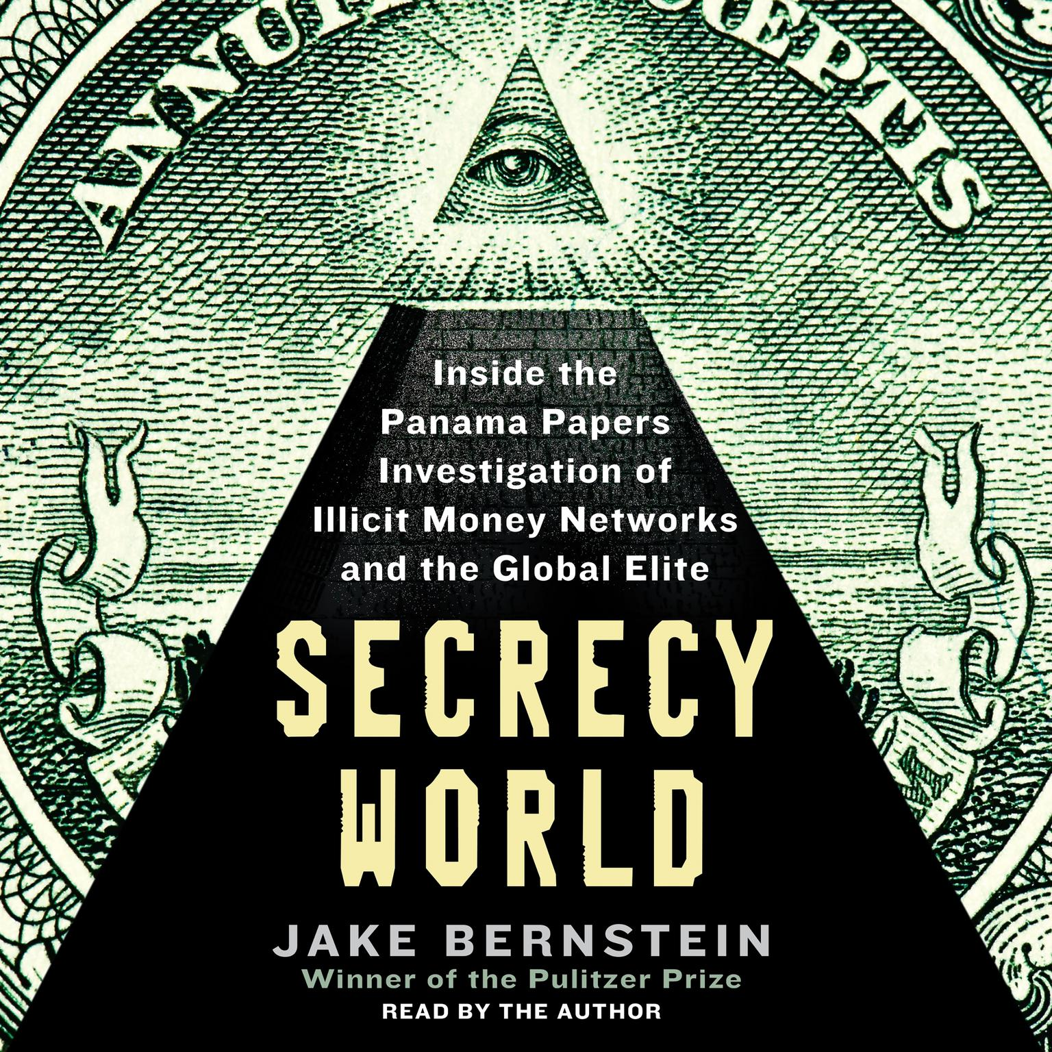 Secrecy World: Inside the Panama Papers Investigation of Illicit Money Networks and the Global Elite Audiobook, by Jake Bernstein