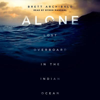 Alone: Lost Overboard in the Indian Ocean Audiobook, by Brett Archibald