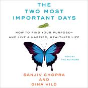 The Two Most Important Days: How to Find Your Purpose - and Live a Happier, Healthier Life Audiobook, by Sanjiv Chopra