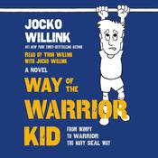 Way of the Warrior Kid: From Wimpy to Warrior the Navy SEAL Way: A Novel Audiobook, by Jocko Willink