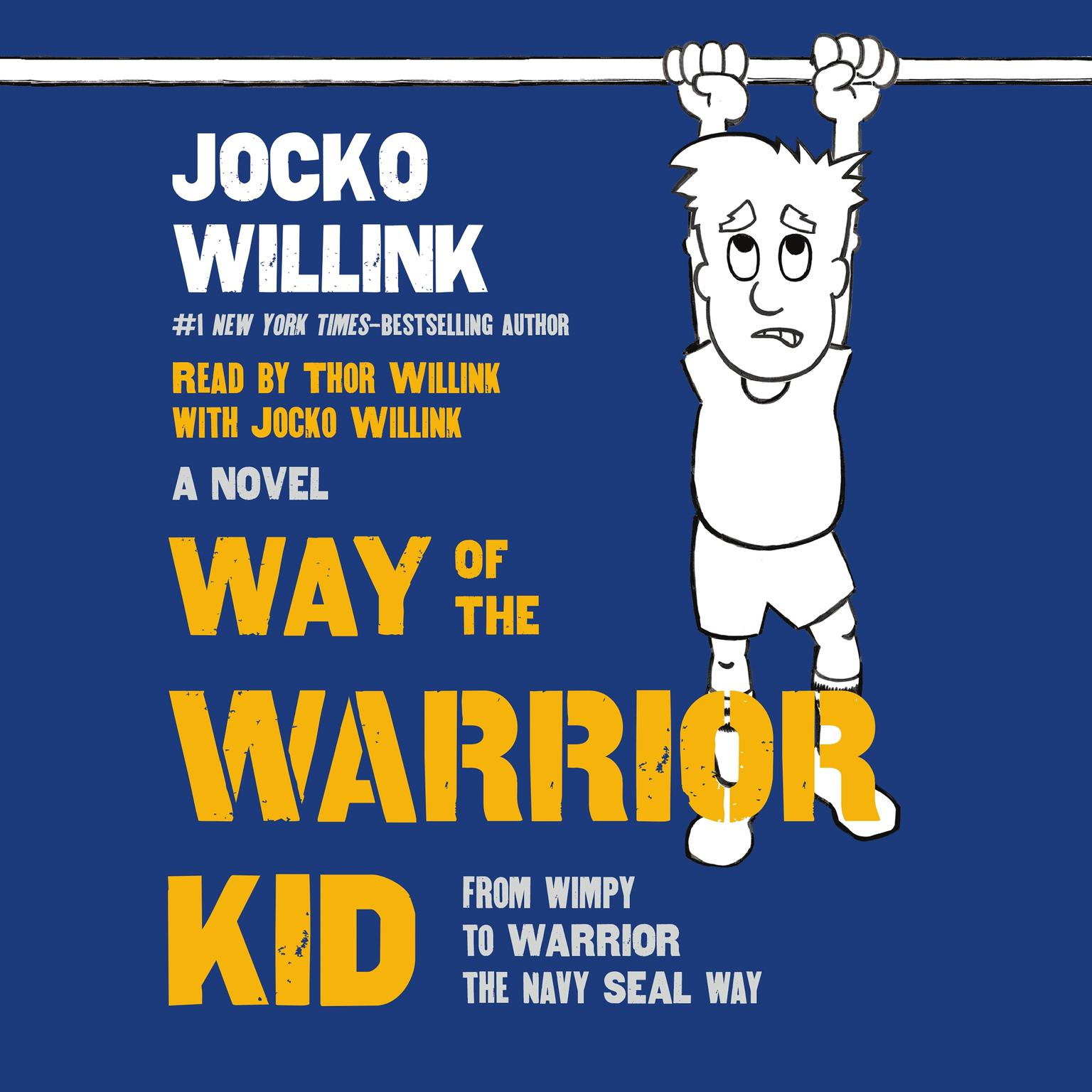 Printable Way of the Warrior Kid: From Wimpy to Warrior the Navy SEAL Way: A Novel Audiobook Cover Art