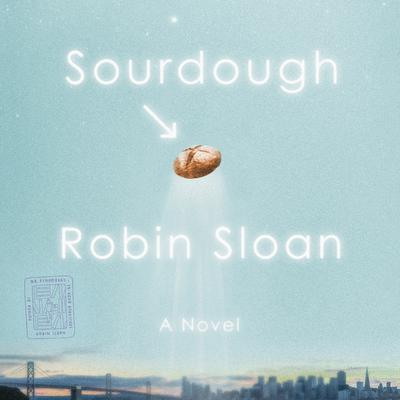 Sourdough: A Novel Audiobook, by Robin Sloan