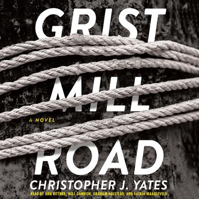 Grist Mill Road: A Novel Audiobook, by Christopher J. Yates