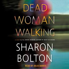 Dead Woman Walking: A Novel Audiobook, by Sharon Bolton