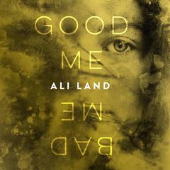 Good Me Bad Me: A Novel Audiobook, by Ali Land