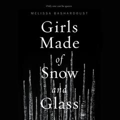 Girls Made of Snow and Glass Audiobook, by Melissa Bashardoust