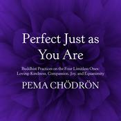 Perfect Just as You Are: Buddhist Practices on the Four Limitless Ones: Loving-Kindness, Compassion, Joy, and Equanimity Audiobook, by Pema Chödrön