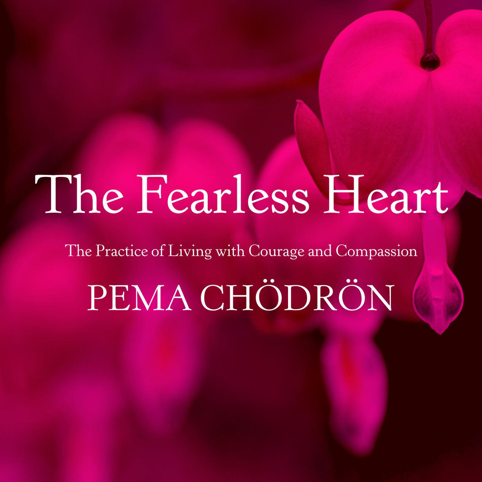 Printable The Fearless Heart: The Practice of Living with Courage and Compassion Audiobook Cover Art
