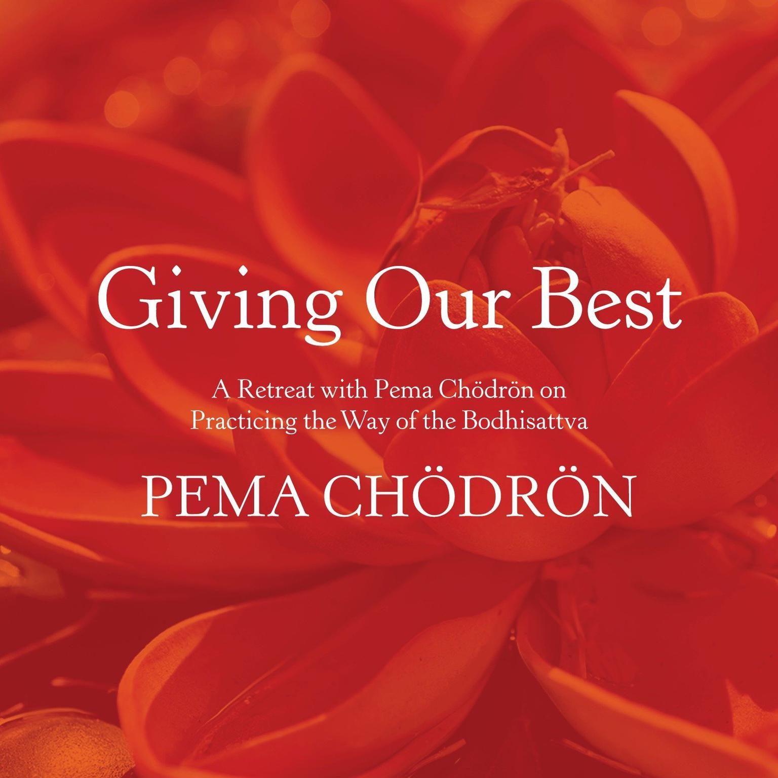 Printable Giving Our Best: A Retreat with Pema Chodron on Practicing the Way of the Bodhisattva Audiobook Cover Art