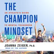 The Champion Mindset: An Athletes Guide to Mental Toughness Audiobook, by Joanna Zeiger