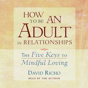 How to Be an Adult in Relationships Audiobook, by David Richo