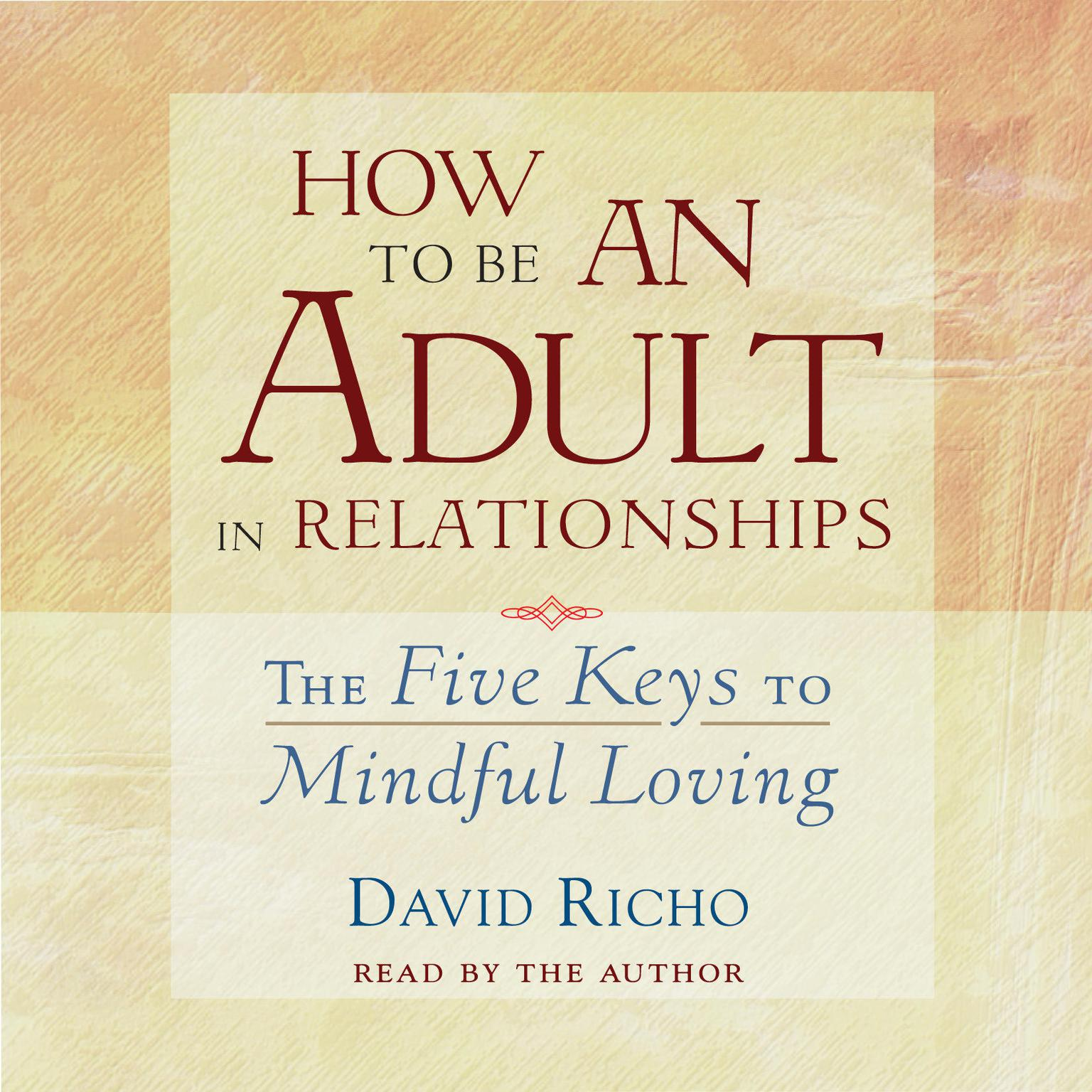 Printable How to Be an Adult in Relationships: The Five Keys to Mindful Loving Audiobook Cover Art