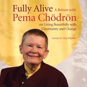 Fully Alive: A Retreat with Pema Chodron on Living Beautifully with Uncertainty and Change Audiobook, by Pema Chödrön