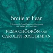 Smile at Fear: A Retreat with Pema Chodron on Discovering Your Radiant Self-Confidence Audiobook, by Carolyn Rose Gimian, Pema Chödrön