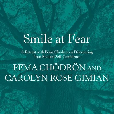 Smile at Fear: A Retreat with Pema Chodron on Discovering Your Radiant Self-Confidence Audiobook, by Pema Chödrön