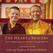 The Heart of Bravery: A Retreat with Sakyong Mipham and Pema Chodron Audiobook, by Pema Chödrön, Sakyong Mipham