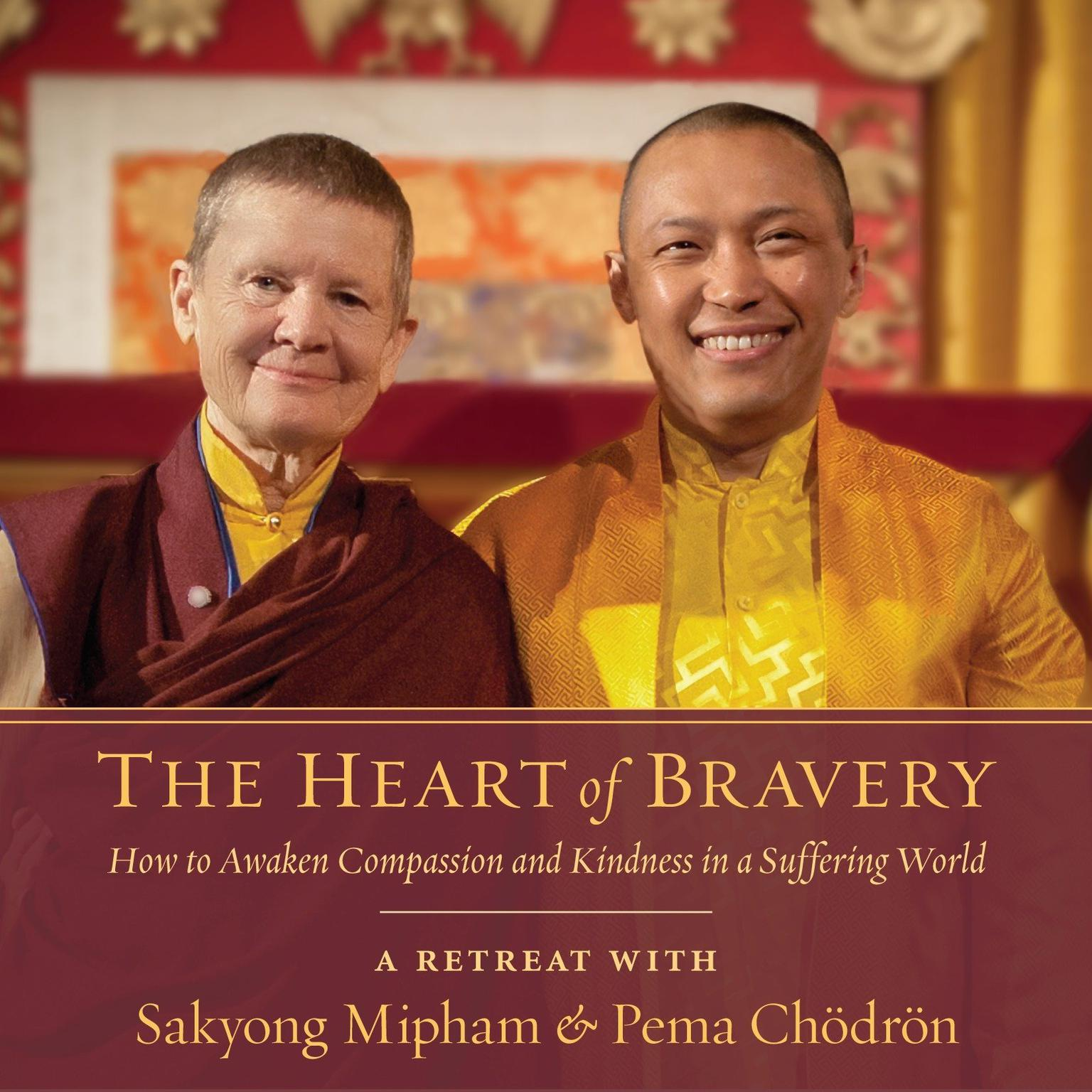 Printable The Heart of Bravery: A Retreat with Sakyong Mipham and Pema Chodron Audiobook Cover Art