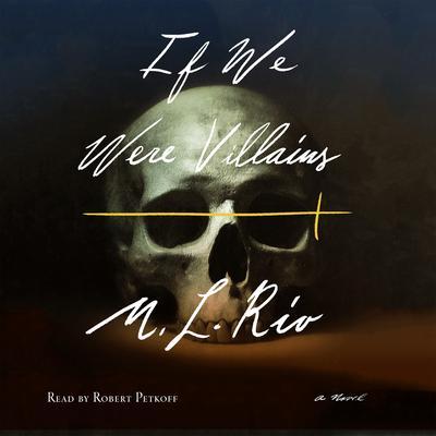 If We Were Villains: A Novel Audiobook, by M. L. Rio
