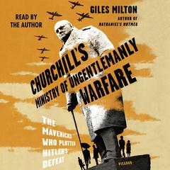 Churchills Ministry of Ungentlemanly Warfare: The Mavericks Who Plotted Hitlers Defeat Audiobook, by Giles Milton