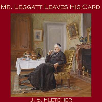 Mr. Leggatt Leaves His Card Audiobook, by J. S. Fletcher