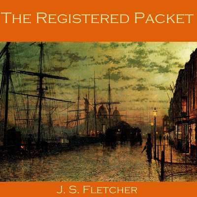 The Registered Packet Audiobook, by J. S. Fletcher