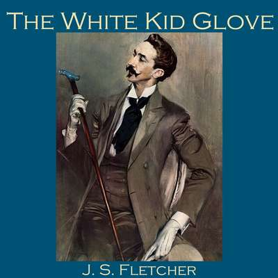 The White Kid Glove Audiobook, by J. S. Fletcher