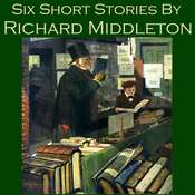 Six Short Stories by Richard Middleton Audiobook, by Richard Middleton
