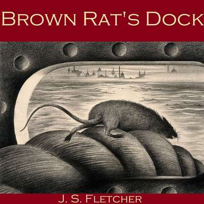 Brown Rats Dock Audiobook, by J. S. Fletcher