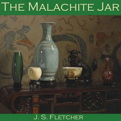 The Malachite Jar Audiobook, by J. S. Fletcher