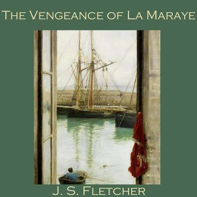 The Vengeance of La Maraye Audiobook, by J. S. Fletcher
