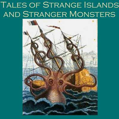 Tales of Strange Islands and Stranger Monsters Audiobook, by various authors