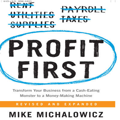 Profit First: Transform Your Business from a Cash-Eating Monster to a Money-Making Machine Audiobook, by Mike Michalowicz