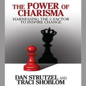 The Power of Charisma: Harnessing the C-Factor to Inspire Change Audiobook, by Traci Shoblom, Dan Strutzel