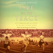 Fire on the Track: Betty Robinson and the Triumph of the Early Olympic Women Audiobook, by Roseanne Montillo