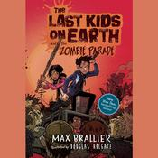 The Last Kids on Earth and the Zombie Parade Audiobook, by Max Brallier