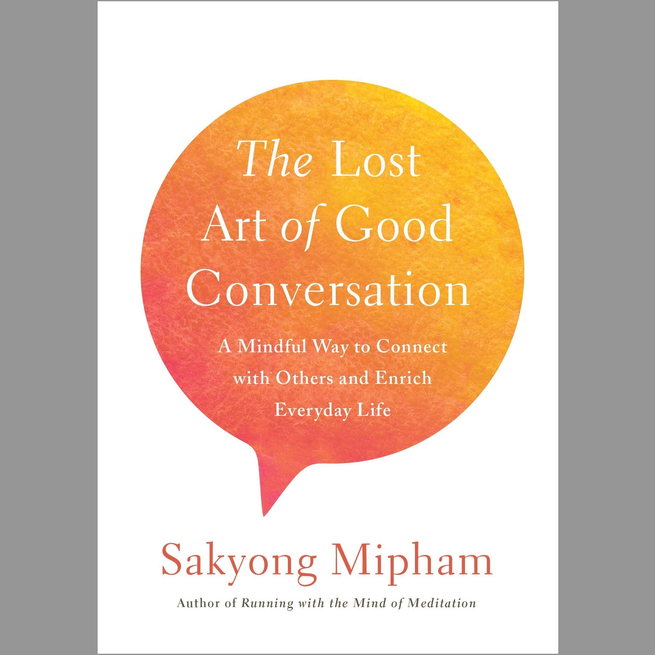 Printable The Lost Art of Good Conversation: A Mindful Way to Connect with Others and Enrich Everyday Life Audiobook Cover Art