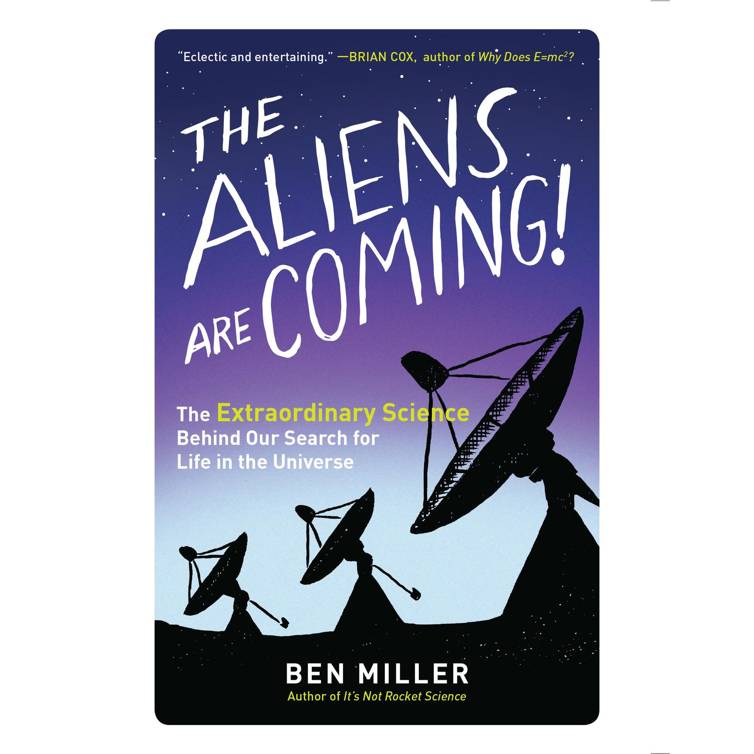 Printable The Aliens Are Coming!: The Extraordinary Science Behind Our Search for Life in the Universe Audiobook Cover Art