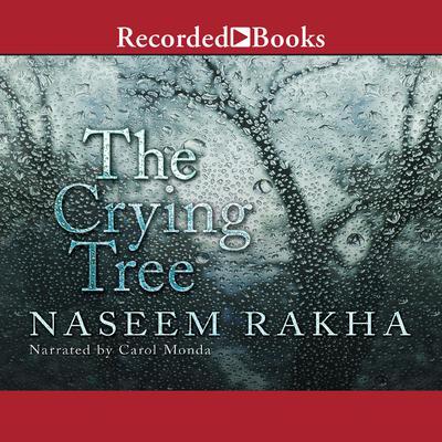 The Crying Tree: A Novel Audiobook, by Naseem Rakha