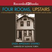 Four Rooms, Upstairs: A Psychotherapists Journey Into and Beyond Her Mothers Mental Illness Audiobook, by Linda Appleman Shapiro