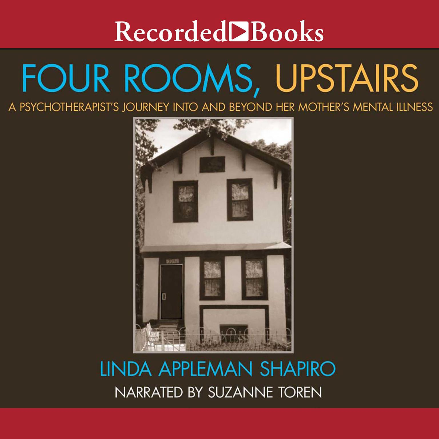 Printable Four Rooms, Upstairs: A Psychotherapist's Journey Into and Beyond Her Mother's Mental Illness Audiobook Cover Art