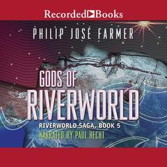 Gods of Riverworld Audiobook, by Philip José Farmer