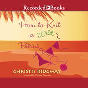 How to Knit a Wild Bikini Audiobook, by Christie Ridgway