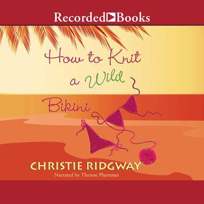 How to Knit a Wild Bikini Audiobook, by Christie Ridgway