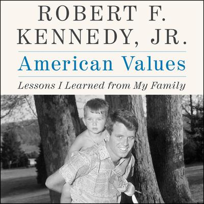 American Values: Lessons I Learned from My Family Audiobook, by J. Robert Kennedy