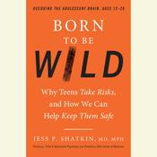 Born to Be Wild: Why Teens Take Risks, and How We Can Help Keep Them Safe Audiobook, by Jess Shatkin